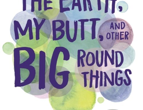 Book Review(s): The Earth, My Butt, and Other Big Round Things & The Universe Is Expanding and So Am I